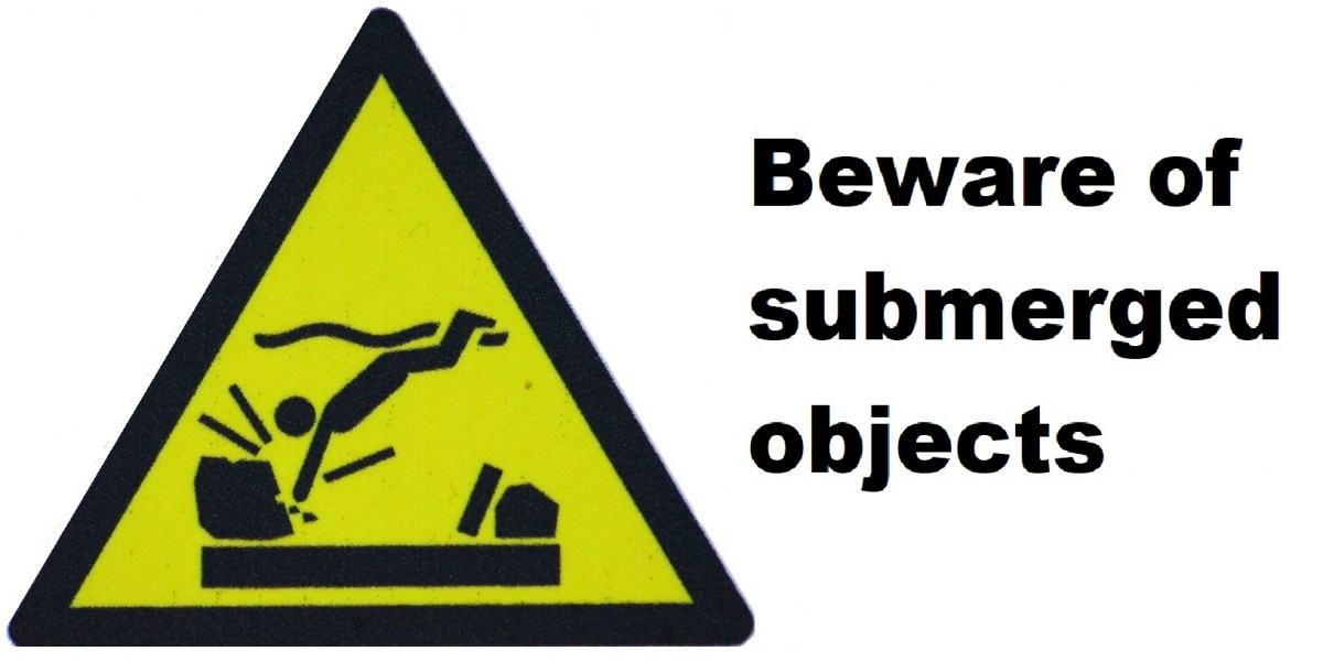 Beware of submerged objects